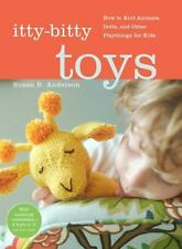 Itty-Bitty Toys: How to Knit Animals, Dolls, and Other Playthings for Kids (Hard