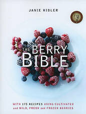 The Berry Bible: With 175 Recipes Using Cultivated and Wild, Fresh and Frozen Be