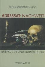 Adressat Nachwelt - Briefkultur und Ruhmbildung - Briefe Deutsche Dichter