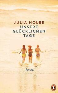 Unsere glücklichen Tage von Julia Holbe (Gebundene Ausgabe)