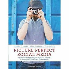 New, Picture Perfect Social Media: A Handbook for Styling Perfect Photos for Pos