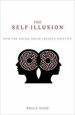 The Self Illusion: How the Social Brain Creates Identity, Hood, Bruce, Good Book