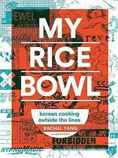 My Rice Bowl: Korean Cooking Outside the Lines by Rachel Yang, Jess Thomson (Hardback, 2017)