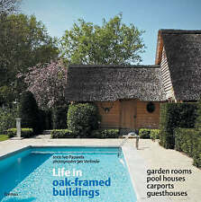 USED (VG) Life in Oak-Framed Buildings: Garden Rooms, Pool Houses, Carports, Gue