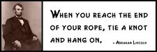 Wall Quote - ABRAHAM LINCOLN - When You Reach the End of Your Rope, Tie a Knot a