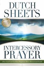 Intercessory Prayer : How God Can Use Your Prayers to Move Heaven and Earth by …