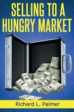 Selling to a Hungry Market : The Art of Finding Products That Sell by Richard...