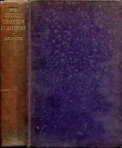 Waite, Arthur Edward THE SECRET TRADITION IN ALCHEMY, ITS DEVELOPMENT AND RECORD