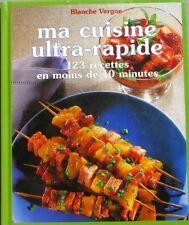 Ma Cuisine Ultra-Rapide - Blanche Vergne - 123 Recettes en moins de 10 minutes