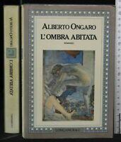 L'OMBRA ABITATA. Alberto Ongaro. Longanesi.