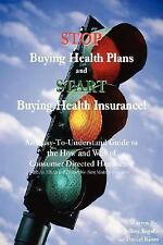 STOP Buying Health Plans and START Buying Health Insurance! : An...