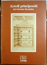 Arredi principeschi del Seicento fiorentino, Ed. UTET, 1990
