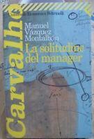 LA SOLITUDINE DEL MANAGER - MANUEL VAZQUEZ MONTALBAN - UE FELTRINELLI