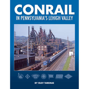 CONRAIL IN PENNSYLVANIA'S LEHIGH VALLEY OLEV TAREMAE CR WHITE RIVER