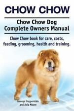 Chow Chow. Chow Chow Dog Complete Owners Manual. Chow Chow Book for Care, Costs,