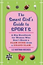 The Smart Girl's Guide to Sports: A Hip Handbook for Women Who Don't Know a Slam