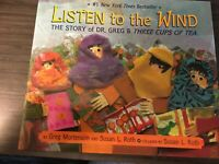 Listen to the Wind : The Story of Dr. Greg and Three Cups of Tea- FREE SHIPPING!