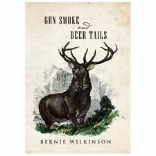 Gun Smoke and Deer Tails by Bernie Wilkinson (2013, Hardcover)