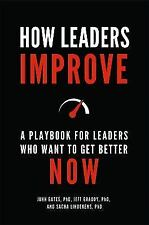 How Leaders Improve : A Playbook for Leaders Who Want to Get Better Now by Jeff…