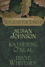 Not Just for Tonight - Katherine O'Neal, Susan Johnson and Diane Whiteside...