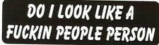 Motorcycle Sticker for Helmets or toolbox #797 Do I look like a people pe