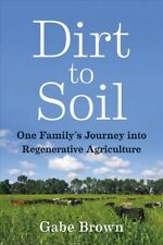 Dirt to Soil : One Family's Journey into Regenerative Agriculture, Paperback ...