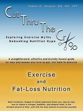 NEW Cut Thru The Crap of Exercise and Fat-Loss Nutrition by Robert E. Dickson