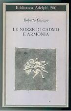 CALASSO ROBERTO LE NOZZE DI CADMO E ARMONIA ADELPHI 1988 BIBLIOTECA 200 MITO