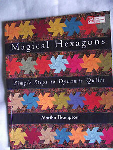 Magical Hexagons: Simple Steps to Dynamic Quilts by Martha Thompson, 10 Projects