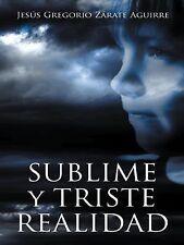 Sublime y Triste Realidad by Jesús Gregorio Zárate Aguirre (2014, Hardcover)