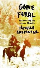 Gone Feral : Tracking My Dad Through the Wild by Novella Carpenter (2014, Hardco