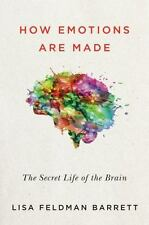 How Emotions Are Made: The Secret Life of the Brain: By Barrett, Lisa Feldman