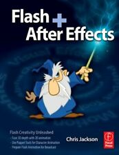 Flash + After Effects: Flash Creativity Unleashed,Chris Jackson