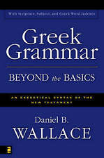 Greek Grammar Beyond the Basics: An Exegetical Syntax of the New Testament with