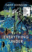 Everything Under: A Novel by Daisy Johnson (New Hardcover Book, 2018)