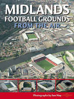Midlands Football Grounds from the Air (Discovery Guides), Cassandra Wells, Ian