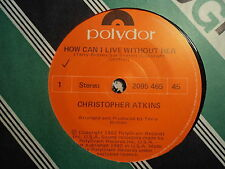 "Christopher Atkins ""How Can I Live Without Her"" 80s Hit NZ 7"" 45rpm"