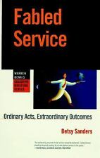 Fabled Service: Ordinary Acts, Extraordinary Outcomes, Sanders, Betsy, 078790938