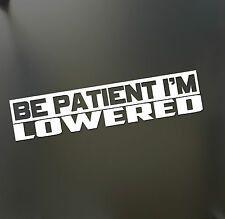 Be Patient i'm Lowered Sticker Slammed stance JDM Drift Honda lowered funny car