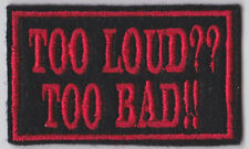 TOO LOUD TOO BAD BIKER TRIKER EMBROIDERED SEW ON PATCH
