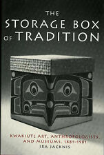 The Storage Box of Tradition:  Kwakiutl Art, Anthropologists, and Museums, 1881-