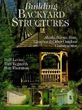 Building Backyard Structures : Sheds, Barns, Bins, Gazebos and Other Outdoor Con
