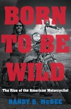 Born to Be Wild: The Rise of the American Motorcyclist-ExLibrary