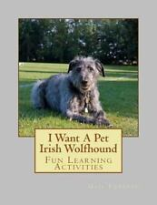 I Want a Pet Irish Wolfhound : Fun Learning Activities (2013, Paperback)