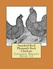 Standard-Bred Plymouth Rock Chickens: Chicken Breeds Book 12 by Denny, William
