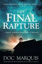THE FINAL RAPTURE: What We Know About the End Times... by Doc Marquis, 2017