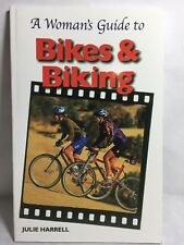 A Woman's Guide to Bikes and Biking (Cycling Resources Book) by Julie Harrell