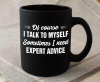 Of Course I Talk To Myself Sometime I Need Expert Advice Mug - Black Mug