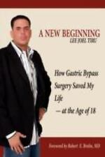 A New Beginning : How Gastric Bypass Surgery Saved My Life acirc;euro; at the...