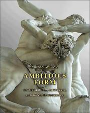 Ambitious Form: Giambologna, Ammanati, and Danti in Florence by Michael W. Cole